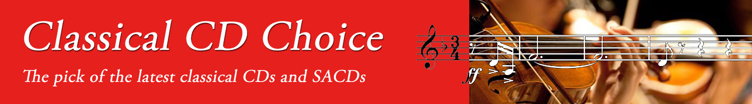 CD Choice | The pick of the latest classical music CDs and SACDs as